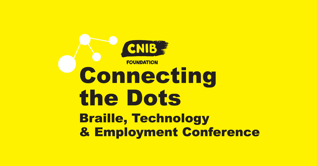 Connecting the Dots logo. A yellow wallpaper with CNIB Foundation logo. Text: CNIB Foundation Connecting the Dots. Braille, Technology and Employment Conference