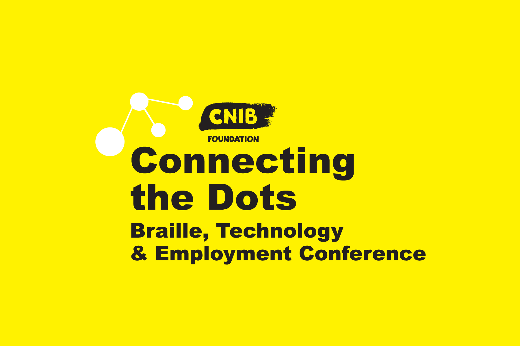 Connecting the Dots logo. Text on image reads: CNIB Foundation Connecting the Dots. Braille, Technology and Employment Conference.