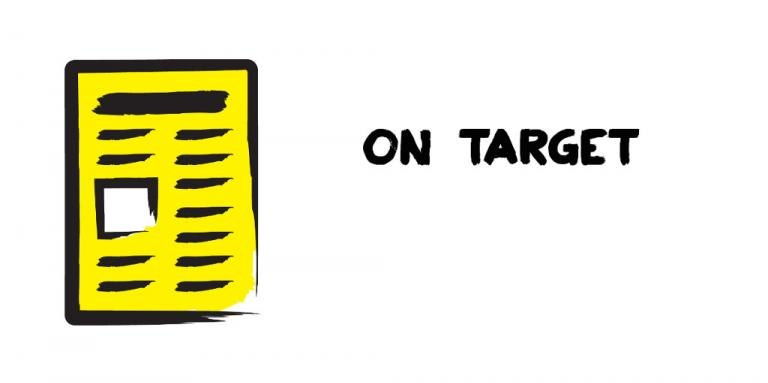 An illustration of a newspaper outlined in a black paintbrush style design. A dash of yellow colouring appears on the newspaper. Text: On Target.
